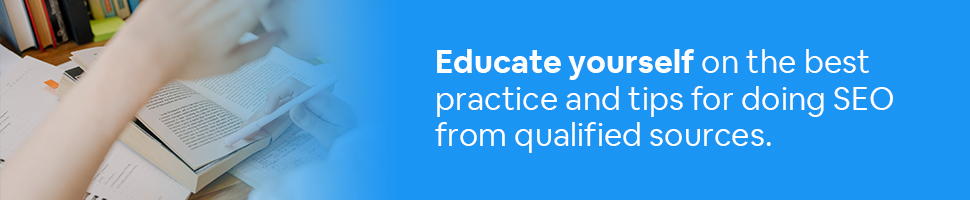 A person studying a book with the words: Educate yourself on the best practice and tips for doing SEO from qualified sources. written on a blue background