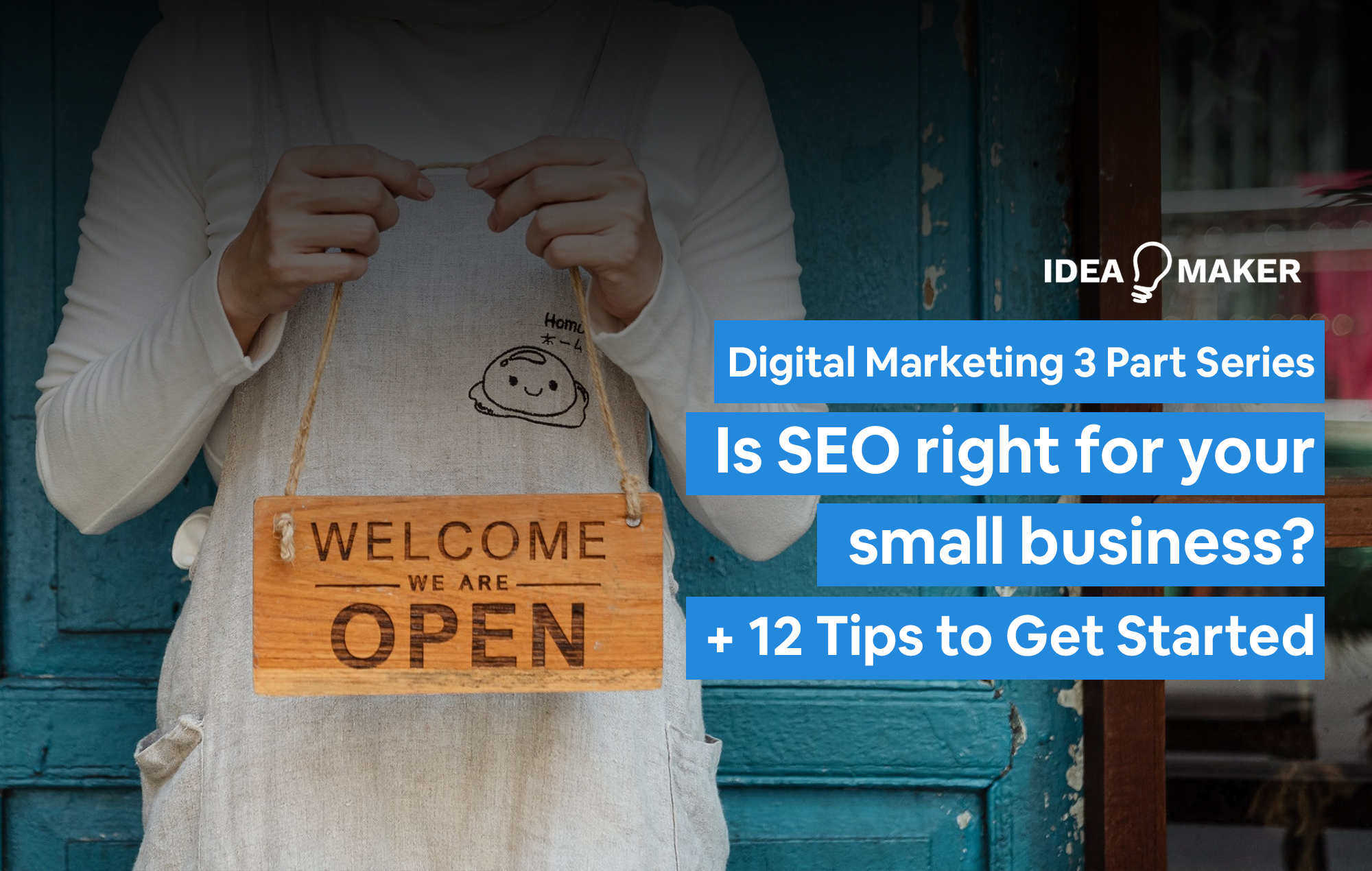 A woman holding a sign that says welcome we are open with the words Digital Marketing 3 Part Series - Is SEO right for your small business + 12 tips to get started