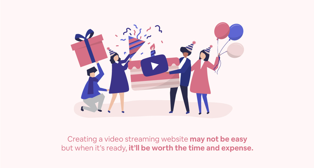 People holding a cake with a video icon at a party with text: Creating a video streaming website may not be easy but when it's ready, it'll be worth the time and expense.