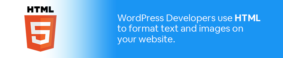 The HTML Logo with text: WordPress Developers use HTML to Format Text and images on your website.