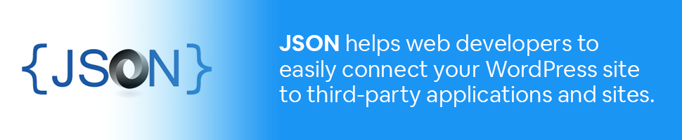 JSON logo with text: JSON helps web developers to easily connect your WordPress site to third-party applications and sites.
