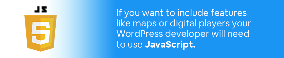 JavaScript logo with text: If you want to include features like maps or digital players your WordPress developer will need to use JavaScript.