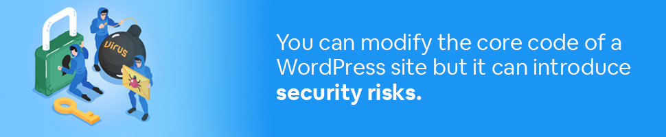 A lock and a bomb that says virus with workers working on building something with text: You can modify the core code of a WordPress site but it can introduce security risks.