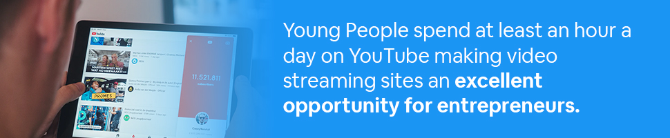 A person looking at YouTube on a tablet, text: Young people spend at least an hour a day on YouTube making video streaming sites an excellent opportunity for entrepreneurs.