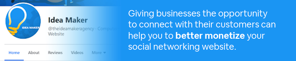 Idea Maker's facebook page with text:Giving businesses the opportunity to connect with their customers can help you to better monetize your social networking website.
