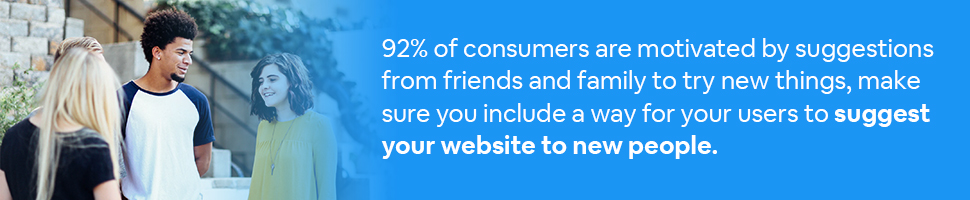 People talking in a group with text: 92% of consumers are motivated by suggestions from friends and family to try new things, make sure you include a way for your users to suggest your website to new people.