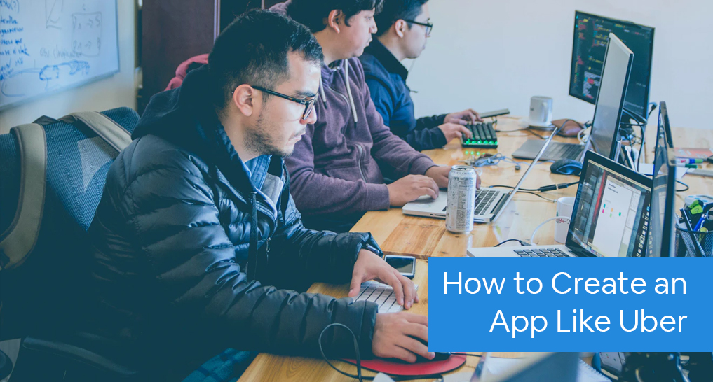 Developers coding an app with text: How to Create an App Like Uber