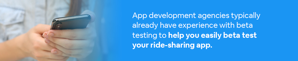 A person holding a smartphone with text: App development agencies typically already have experience with beta testing to help you easily beta test your ride-sharing app.