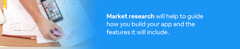 Person looking at market research on paper with a smartphone with text: Market research will help to guide how you build your app and the features it will include.