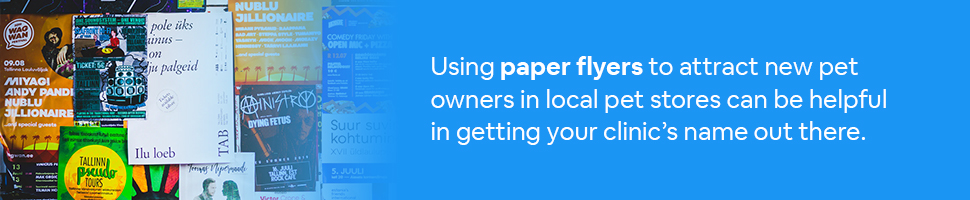 Ads on a wall with text: Using paper flyers to attract new pet owners in local pet stores can be helpful in getting your clinic's name out there.