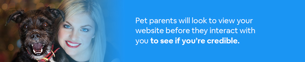 A woman with a dog with text: Pet parents will look to view your website before they interact with you to see if you're credible.