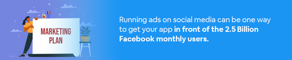 A person standing next to a paper that says 'marketing plan' with text: running ads on social media can be one way to get your app in front of the 2.5 billion Facebook monthly users.