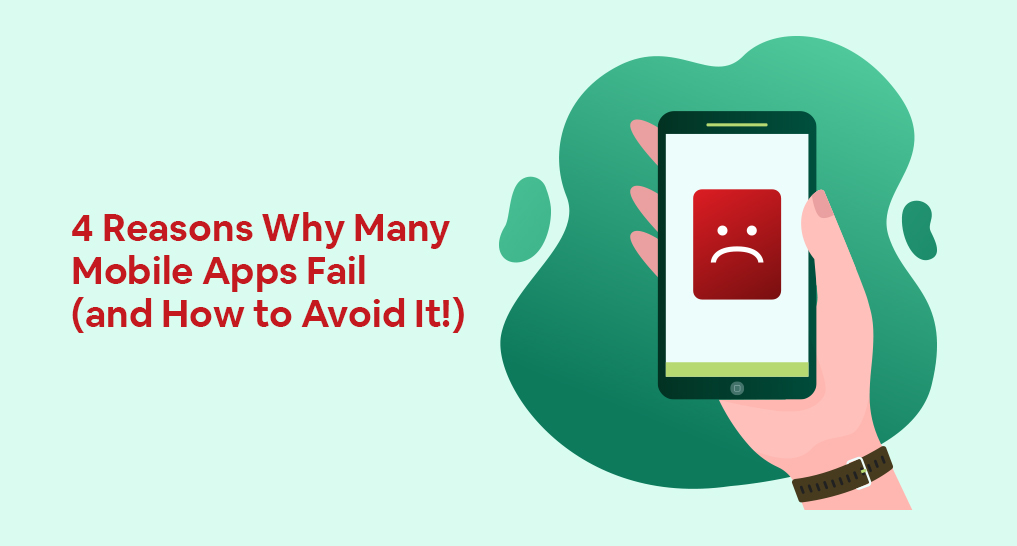 A mobile app with a frowny face on it on a smartphone in someone's hand with text: 4 Reasons Why Many Mobile Apps Fail (and How to Avoid It!)