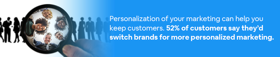 a person looking at a line of people through a magnifying glass with text: Personalization of your marketing can help you keep customers. 52% of customers say they'd switch brands for more personalized marketing.