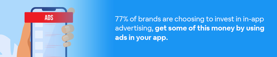 A smartphone with the word ADS on it with text: 77% of brands are choosing to invest in in-app advertising, get some of this money by using ads in your app.