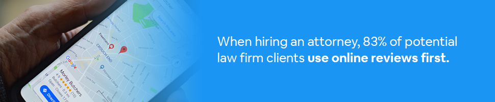 a person holding a phone looking at a review with text: When hiring an attorney, 83% of potential law firm clients use online reviews first.