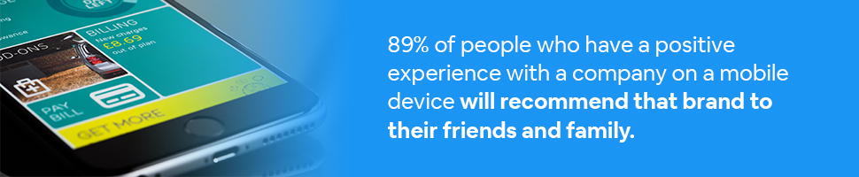 a smartphone open to an app with text: 89% of people who have a positive experience with a company on a mobile device will recommend that brand to their friends and family.