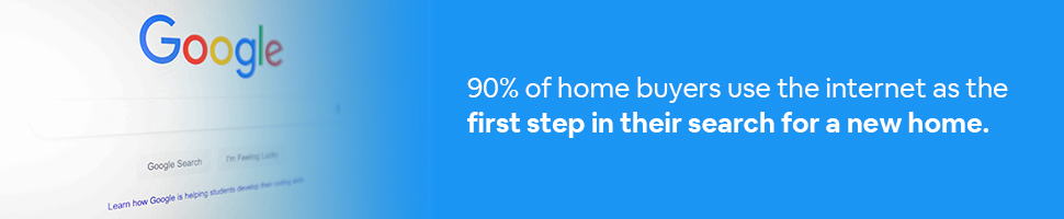 A google search box with text: 90% of home buyers use the internet as the first step in their search for a new home.