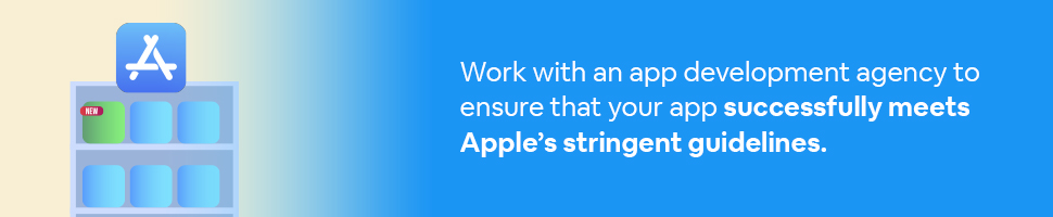 A new app on a shelf with the Apple App Store logo with text: Work with an app development agency to ensure that your app successfully meets Apple's stringent guidelines.