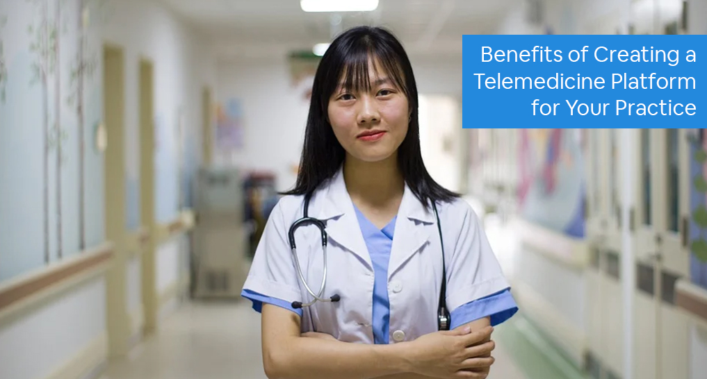 A doctor standing in a hallway with text: Benefits of Creating a Telemedicine Platform for Your Practice