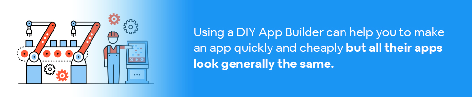 An app assembly line with a person controlling the line with text: Using a DIY App Builder can help you to make an app quickly and cheaply but all their apps look generally the same.