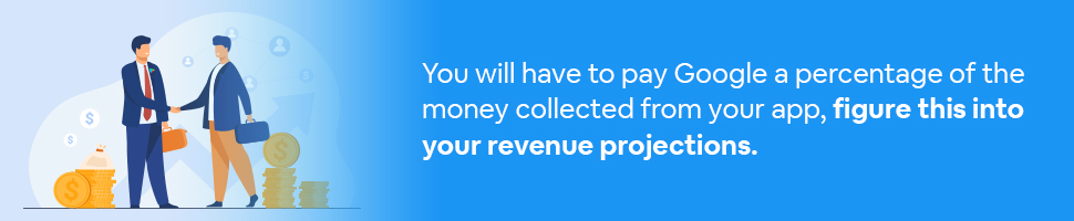 a man from the Google play store shaking hands with a developer with text: You will have to pay Google a percentage of the money collected from your app, figure this into your revenue projections.