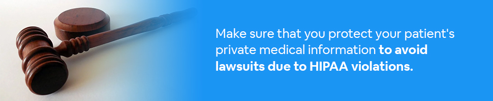 A judge's gavel on a table with text: Make sure that you protect your patient's private medical information to avoid lawsuits due to HIPAA violations.