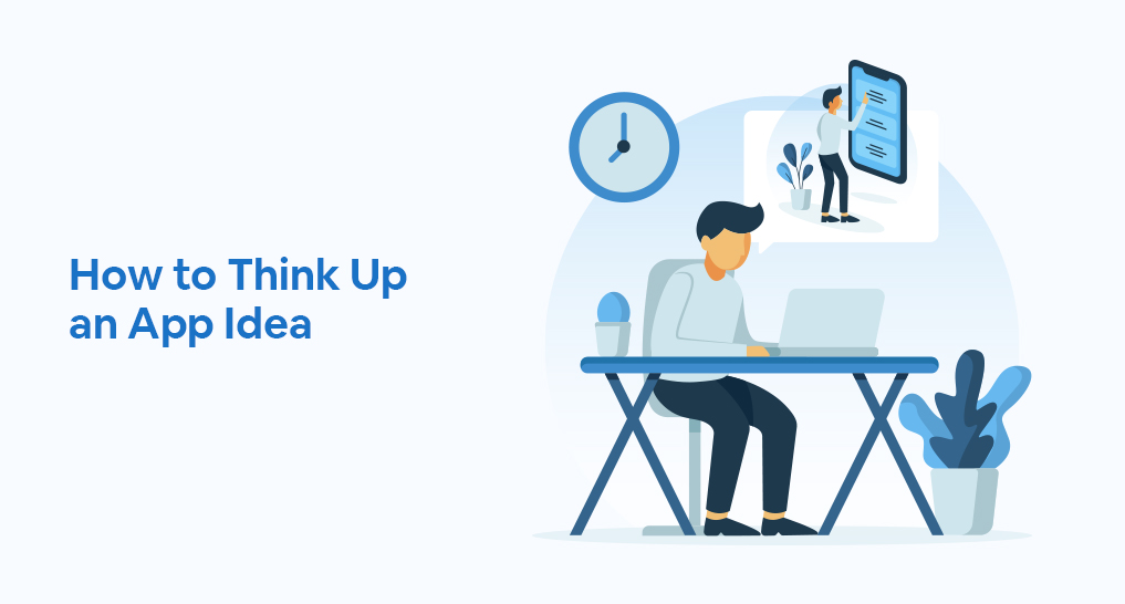 A man at a desk thinking about how to create an app with text: How to Think Up an App Idea