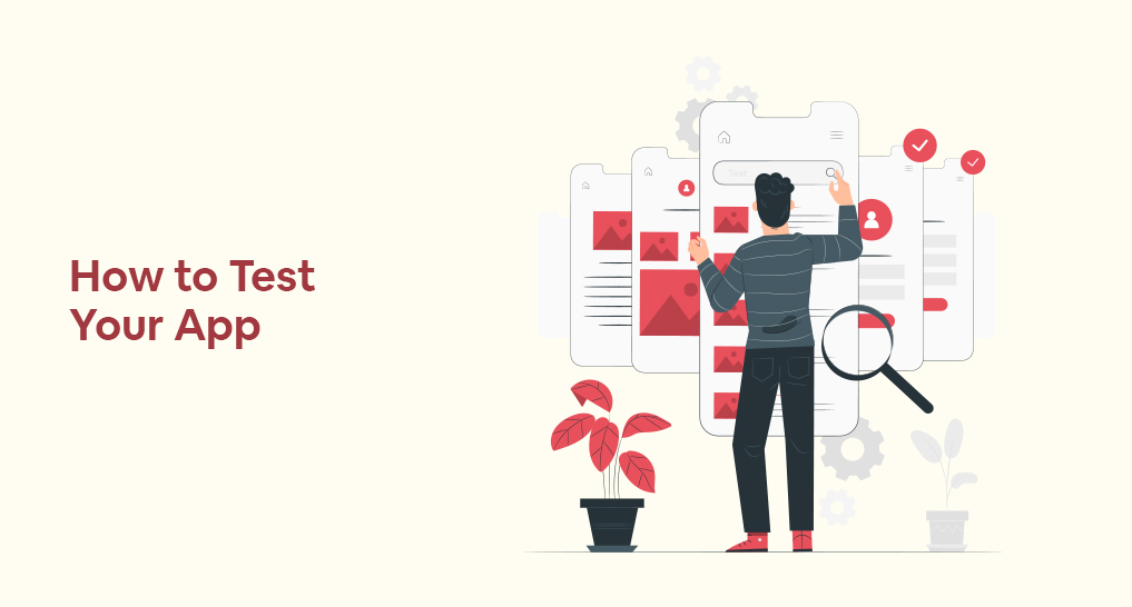 A person standing near a big set of app screens testing them with text: How to Test Your app