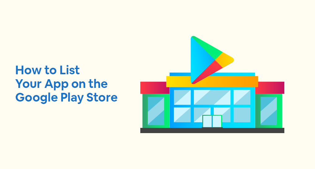 A google play store as if it were an actual store with text: How to List Your App on the Google Play Store.