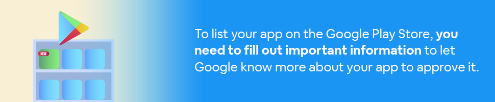 An app box on a shelf with the Google Play icon with text: To list your app on the Google Play Store, you need to fill out important information to let Google know more about your app to approve it.