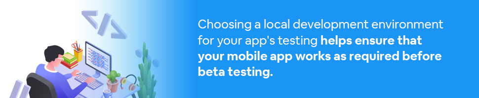 An app developer testing an app at a desk with code in the air with text: Choosing a local development environment for your app's testing helps ensure that your mobile app works as required before beta testing.