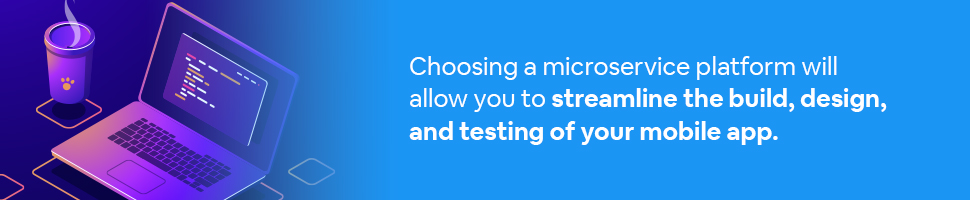 A computer on a desk with a steaming cup of coffee with text: Choosing a microservice platform will allow you to streamline the build, design, and testing of your mobile app.