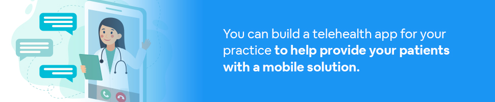 A doctor on a smartphone illustrated with chat bubbles with text: You can build a telehealth app for your practice to provide your patients with a mobile solution.