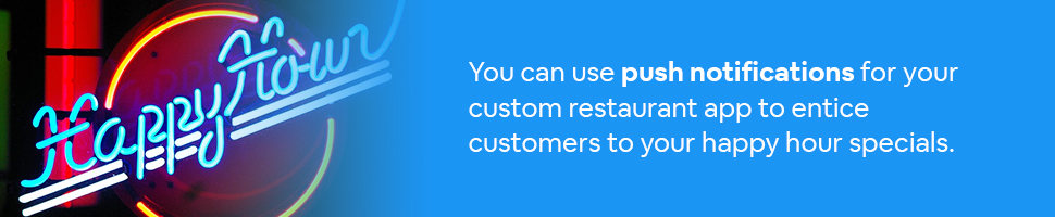 A happy hour sign with text: You can use push notifications for your custom restaurant app to entice customers to your happy hour specials.