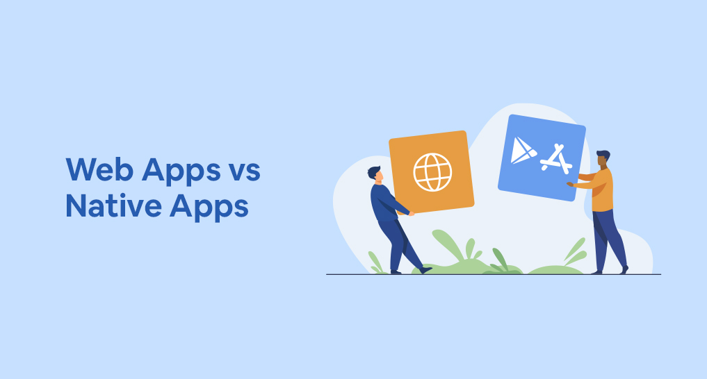 Two men holding apps, one has the internet logo on it and the other has the app store and google play logos on it with text: Web Apps vs Native Apps.