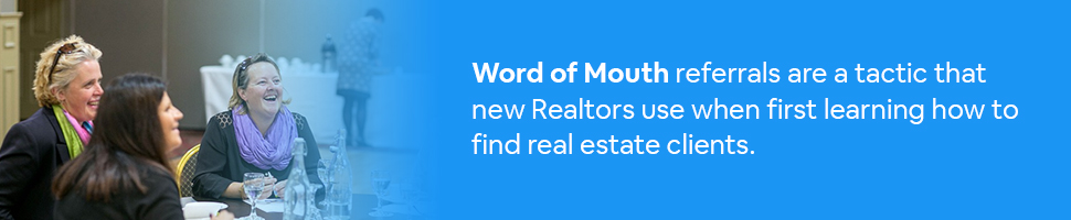 Women networking with text: Word of Mouth referrals are a tactic that new Realtors use when first learning how to find real estate clients.