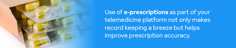 Some pills in a box with text: Use of e-prescriptions as part of your telemedicine platform not only makes record keeping a breeze but helps improve prescription accuracy.