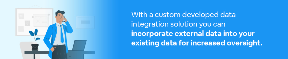 A businessman on a phone at his desk with text: With a custom developed data integration solution you can incorporate external data into your existing data for increased oversight.