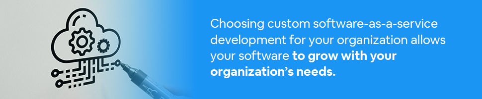 A SaaS icon on a whiteboard with text: Choosing custom software-as-a-service development for your organization allows your software to grow with your organization's needs.