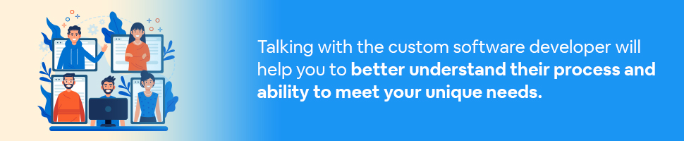 A group of developers in boxes with text: Talking with the custom software developer will help you to better understand their process and ability to meet your unique needs.