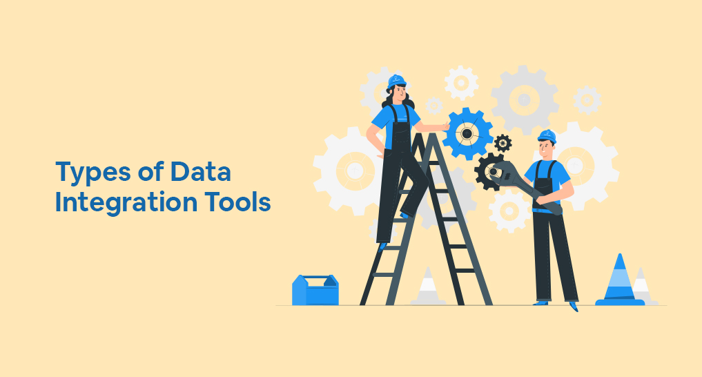 A man and a woman working with tools with text: Types of Data Integration Tools