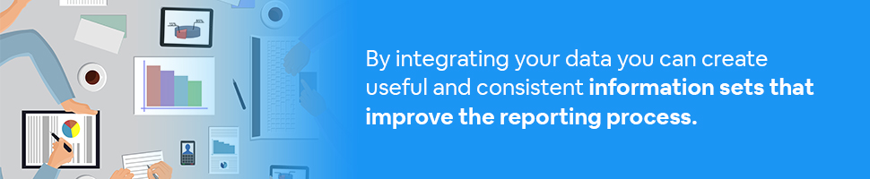 People working at a table looking at data with text: By integrating your data you can create useful and consistent information sets that improve the reporting process.