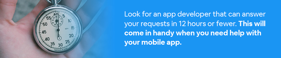A hand holding a stopwatch with text: Look for an app developer that can answer your requests in 12 hours or fewer. This will come in handy when you need help with your mobile app.