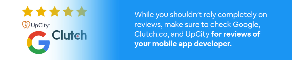 Logos of UpCity, Clutch, and Google with text: While you shouldn't rely completely on reviews, make sure to check Google, Clutch.co, and UpCity for reviews of your mobile app developer.