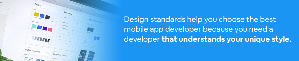 A computer design screen with text: Design standards help you choose the best mobile app developer because you need a developer that understands your unique style.