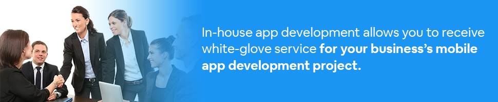 A group of businesspeople in a meeting with text: In-house app development allows you to receive white-glove service for your business's mobile app development project.