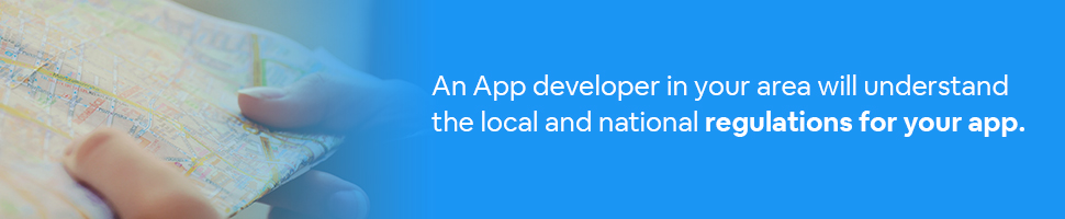 A person looking at a map with Text: An app developer in your area will understand the local and national regulations for your app.