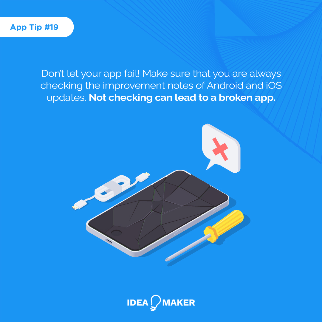 Don't let your app fail! Make sure that you are always checking the improvement notes of Android and iOS updates. Not checking can lead to a broken app.