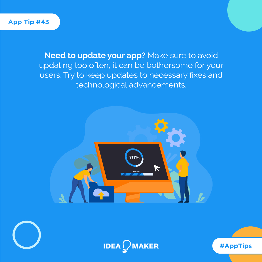 Need to update your app? Make sure to avoid updating too often, it can be bothersome for your users. Try to keep updates to necessary fixes and technological advancements.